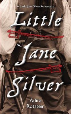 Little Jane Silver A Little Jane Silver Adventure  2011 9781554888788 Front Cover