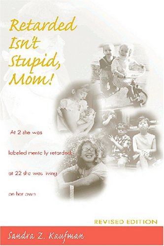 Retarded Isn't Stupid, Mom!  2nd 1999 (Revised) edition cover
