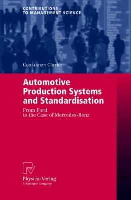 Automotive Production Systems and Standardisation From Ford to the Case of Mercedes-Benz  2005 9783790815788 Front Cover