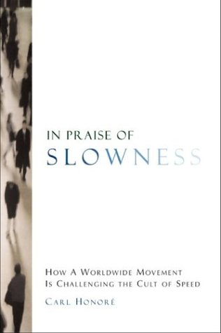 In Praise of Slowness How a Worldwide Movement Is Challenging the Cult of Speed  2004 9780060545789 Front Cover