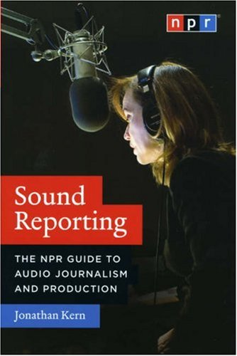 Sound Reporting The NPR Guide to Audio Journalism and Production  2008 edition cover