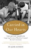 Carried in Our Hearts The Gift of Adoption: Inspiring Stories of Families Created Across Continents  2014 9780399168789 Front Cover