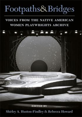 Footpaths and Bridges Voices from the Native American Women Playwrights Archive  2011 9780472034789 Front Cover