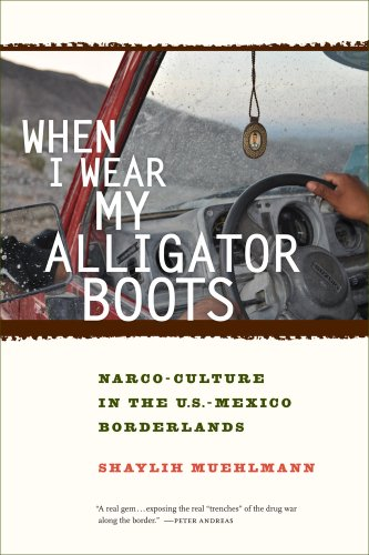 When I Wear My Alligator Boots Narco-Culture in the U. S. Mexico Borderlands  2013 edition cover