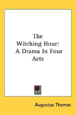 Witching Hour A Drama in Four Acts N/A 9780548517789 Front Cover