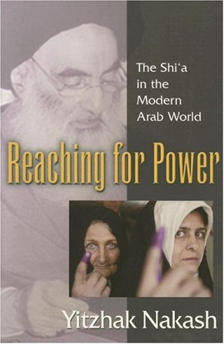 Reaching for Power The Shi'a in the Modern Arab World  2007 edition cover