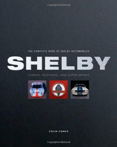 Complete Book of Shelby Automobiles Cobras, Mustangs, and Super Snakes  2009 edition cover