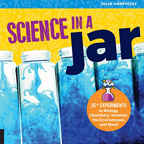 Science in a Jar 35+ Experiments in Biology, Chemistry, Weather, the Environment, and More!  2019 9780760364789 Front Cover