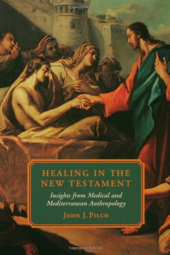 Healing in the New Testament Insights from Medical and Mediterranean Anthropology  2000 edition cover