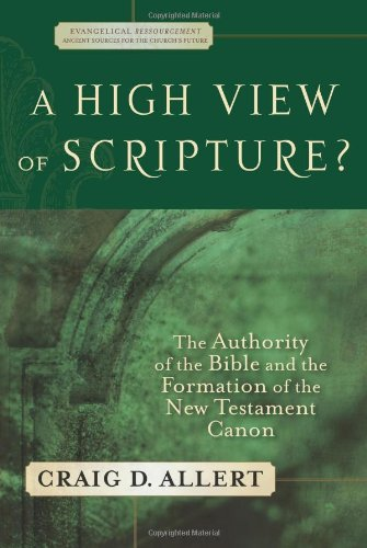 High View of Scripture? The Authority of the Bible and the Formation of the New Testament Canon  2007 edition cover