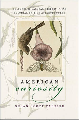 American Curiosity Cultures of Natural History in the Colonial British Atlantic World  2006 edition cover