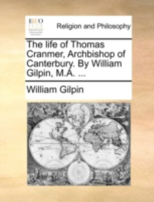 Life of Thomas Cranmer, Archbishop of Canterbury by William Gilpin, M A N/A edition cover