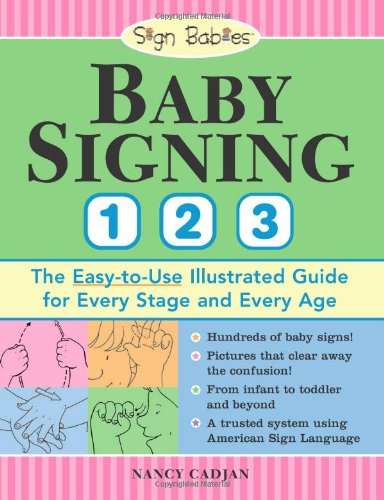 Baby Signing 1 2 3 The Easy-to-Use Illustrated Guide for Every Stage and Every Age  2007 9781402209789 Front Cover
