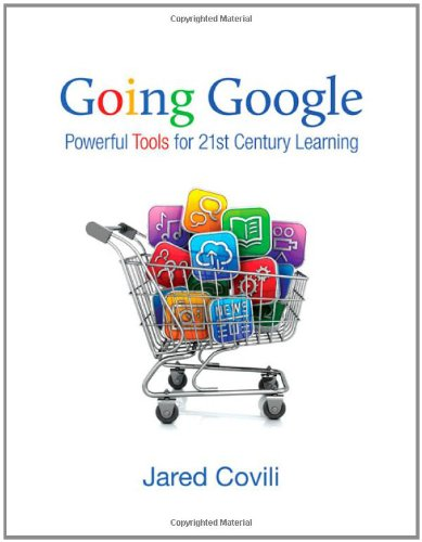 Going Google Powerful Tools for 21st Century Learning  2012 edition cover