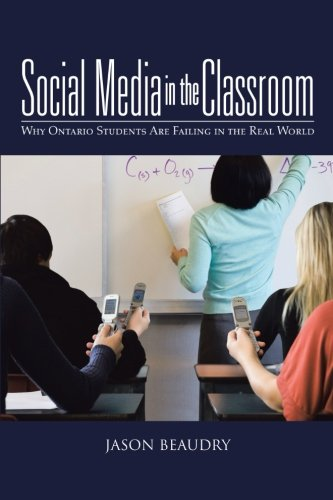 Social Media in the Classroom: Why Ontario Students Are Failing in the Real World  2012 edition cover