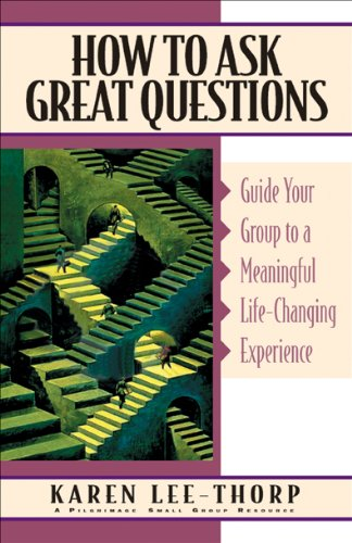 How to Ask Great Questions Guide Your Group to Discovery with These Proven Techniques N/A edition cover