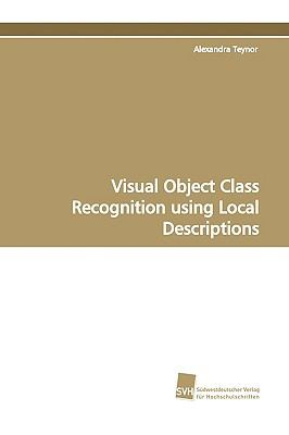Visual Object Class Recognition Using Local Descriptions:   2009 9783838105789 Front Cover