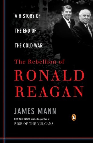 Rebellion of Ronald Reagan A History of the End of the Cold War  2011 edition cover