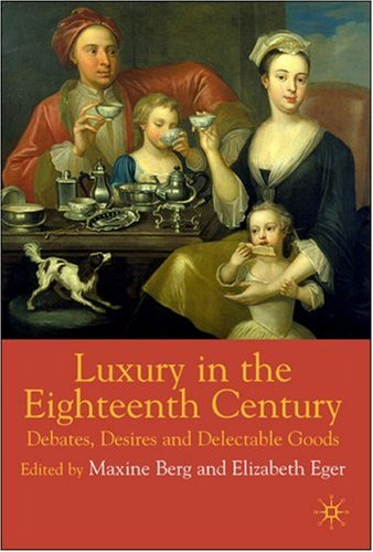 Luxury in the Eighteenth Century Debates, Desires and Delectable Goods  2003 edition cover