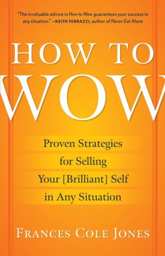 How to Wow Proven Strategies for Selling Your [Brilliant] Self in Any Situation  2009 edition cover