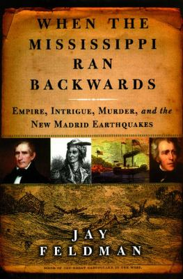 When the Mississippi Ran Backwards Empire, Intrigue, Murder, and the New Madrid Earthquakes Of 1811-12 N/A edition cover