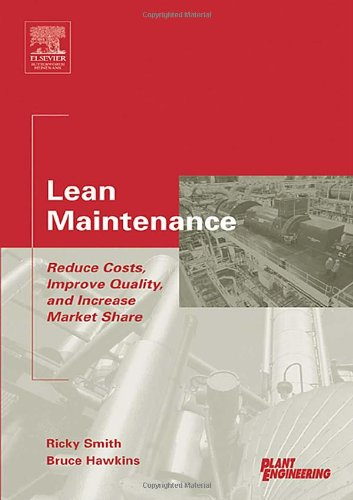 Lean Maintenance Reduce Costs, Improve Quality, and Increase Market Share  2004 9780750677790 Front Cover