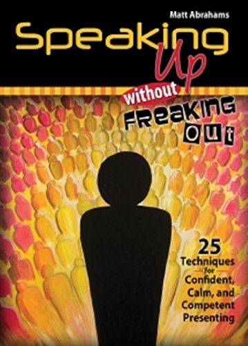 Speaking up Without Freaking Out 25 Techniques for Confident Calm and Competent Presenting Revised 9780757579790 Front Cover