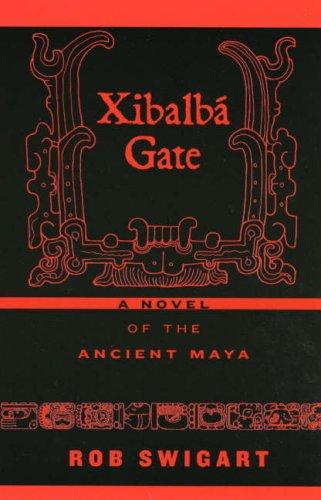 Xibalb� Gate A Novel of the Ancient Maya  2005 edition cover