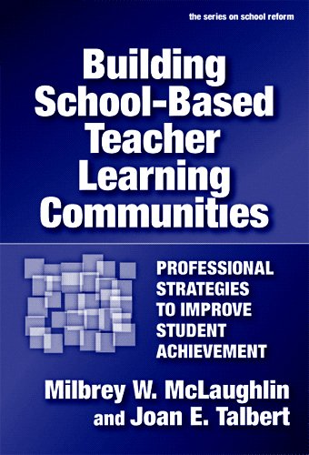Building School-Based Teacher Learning Communities Professional Strategies to Improve Student Achievement  2006 9780807746790 Front Cover