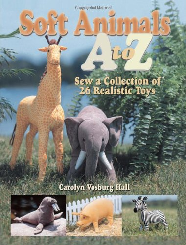 Soft Animals A to Z Sew a Collection of 26 Realistic Toys  2003 9780873495790 Front Cover