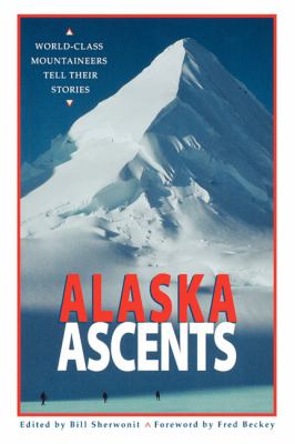 Alaska Ascents World-Class Mountaineers Tell Thei  1996 9780882404790 Front Cover