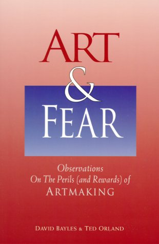 Art and Fear : Observations on the Perils (and Rewards) of Artmaking N/A 9780884963790 Front Cover