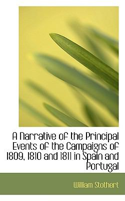 Narrative of the Principal Events of the Campaigns of 1809, 1810 and 1811 in Spain and Portugal  2009 9781110065790 Front Cover