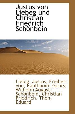 Justus Von Liebeg und Christian Friedrich Sch�nbein  N/A 9781113556790 Front Cover