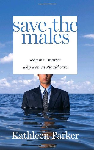Save the Males Why Men Matter Why Women Should Care  2008 9781400065790 Front Cover