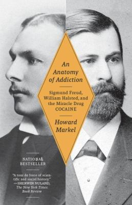 Anatomy of Addiction Sigmund Freud, William Halsted, and the Miracle Drug, Cocaine  2011 edition cover