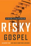 Risky Gospel Abandon Fear and Build Something Awesome  2013 9781400205790 Front Cover