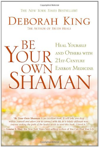 Be Your Own Shaman Heal Yourself and Others with 21st-Century Energy Medicine N/A 9781401930790 Front Cover