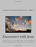 Encounters with Jesus A Reflective Study on the Women Who Encounter Jesus in Scripture N/A 9781492231790 Front Cover