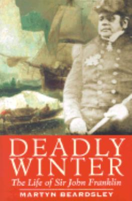 Deadly Winter The Life of Sir John Franklin  2002 9781557501790 Front Cover