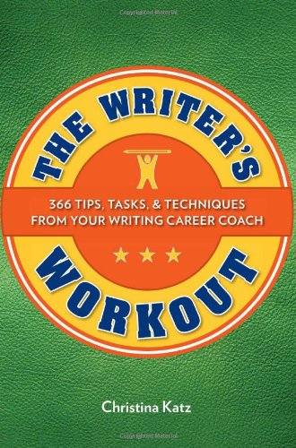 Writer's Workout 366 Tips, Tasks, and Techniques from Your Writing Career Coach  2011 edition cover
