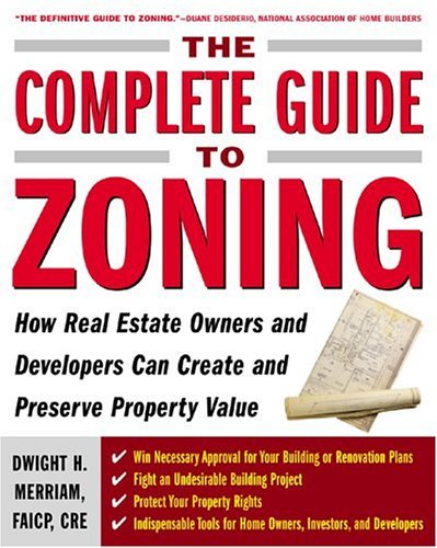 Complete Guide to Zoning How Real Estate Owners and Developers Can Create and Preserve Property Value  2005 edition cover