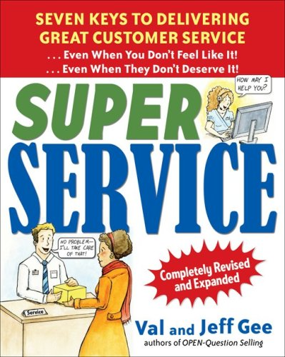 Super Service: Seven Keys to Delivering Great Customer Service... Even When You Don't Feel Like It!... Even When They Don't Deserve It!, Completely Revised and Expanded  2nd 2009 (Revised) 9780071625791 Front Cover