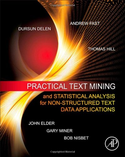 Practical Text Mining and Statsitical Analysis for Non-Structured Text Data Applications   2012 edition cover