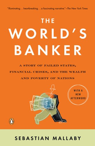 World's Banker A Story of Failed States, Financial Crises, and the Wealth and Poverty of Nations  2006 9780143036791 Front Cover