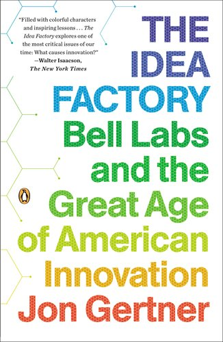 Idea Factory Bell Labs and the Great Age of American Innovation  2013 edition cover