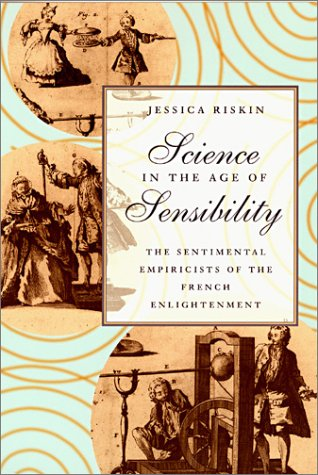 Science in the Age of Sensibility The Sentimental Empiricists of the French Enlightenment  2002 edition cover