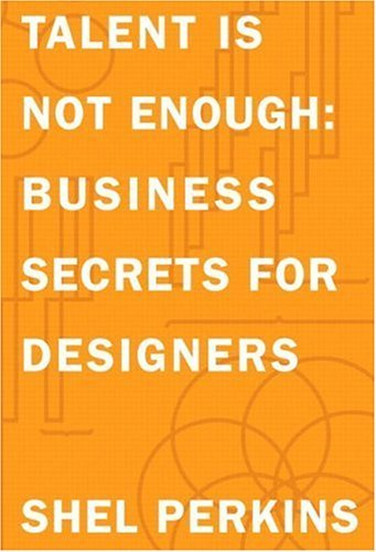 Talent Is Not Enough Business Secrets for Designers  2006 edition cover