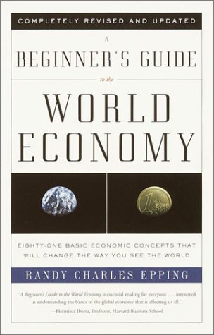 Beginner's Guide to the World Economy Eighty-One Basic Economic Concepts That Will Change the Way You See the World 3rd 2001 (Revised) edition cover