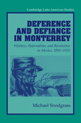 Deference and Defiance in Monterrey Workers, Paternalism, and Revolution in Mexico, 1890-1950 N/A 9780521034791 Front Cover